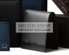 DID YOU KNOW The best way to own your signature style is with make it yours? We offer Complimentary Monogramming on a variety of products 365 days a year and now you can make your mark where your money is by personalizing  your TUMI wallet.