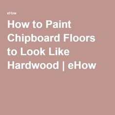 How to Paint Chipboard Floors to Look Like Hardwood | eHow