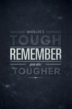 When life's tough... remember, you are tougher, but sometimes we need to remember we don't need to be tough on our own