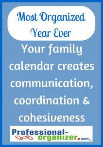 Your Most Organized Year Ever Your family calendar creates communication, coordination and cohesiveness