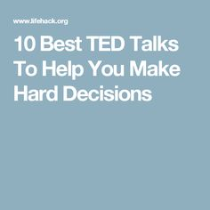 10 Best TED Talks To Help You Make Hard Decisions