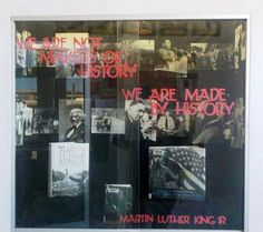 Library Displays: Black History Month: We are not makers of history. We are made by history.