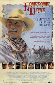 Lonesome Dove - One of the best Mini-Series to EVER be made.  If you haven't seen it you need to!  I fell in love with Agustus McCray when I was about 10...  is that weird?