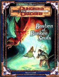 Bastion of Broken Souls (Dungeons & Dragons d20 3.0 Fantasy Roleplaying Adventure, 18th Level): Bruce Cordell, Bruce R. Cordell: 9780786926565: Amazon.com: Books