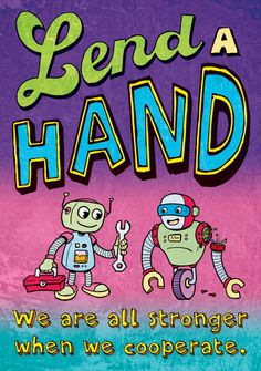 Lend a hand! We are all stronger when we cooperate. #poster #classroomdecor #inspiration #cooperation #illustration #robots Classroom Supplies, Classroom Decor, Classroom Organization, Love Me Quotes, Quotes For Kids, Cooperation Quotes, Classroom Motivational Posters, Robot Theme, Global Awareness