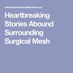 Heartbreaking Stories Abound Surrounding Surgical Mesh