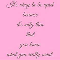 It's okay to be upset because it's only then that you know what you really want.  #‎QuotesYouLove‬ ‪#‎QuoteOfTheDay‬ ‪#‎FeelingAngry‬ ‪#‎Angry‬ ‪#‎Anger‬ ‪#‎QuotesOnFeelingAngry‬ ‪#‎FeelingAngryQuotes‬ ‪#‎QuotesOnAnger‬ ‪#‎AngryQuotes ‬  Visit our website  for text status wallpapers.  www.quotesulove.com