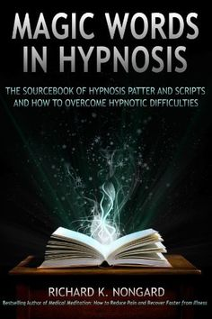 Hypnotherapy MP3 downloads 100% Satisfaction Guaranteed Magic Words, the Sourcebook of Hypnosis Patter and Scripts and How to Overcome Hypnotic Difficulties by Richard Nongard, This is not a script book, but rather it teaches you the useful patter to incorporate into your own hypnotherapy sessions; actually helping you to create your own scripts and suggestions. www.amazon.co.uk/... - Kindle Edition: www.amazon.com/...