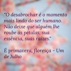 """""""É primavera, floresça"""" Post completo no blog. Venha nos visitar: www.umdejulho.com . . . #Primavera #Texto #Blog #UmDeJulho #BomDia"""
