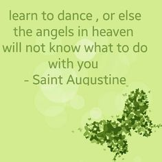 Learn to dance, or else the angels in heaven will knot know what to do with your. St Augustine Quotes, Augustine Of Hippo, Catholic Religion, Catholic Quotes, Catholic Saints, Religious Quotes, Cool Words, Wise Words, Great Quotes