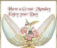 Have A Great Monday, Enjoy Your Day