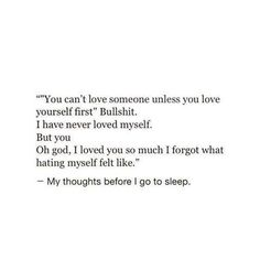 But you will hate yourself again when he left you because he loves himself more than you, do you think blind love can last that long? You gotta love yourself first. That is not bullshit. love quotes about him Now Quotes, Lyric Quotes, Words Quotes, Quotes To Live By, Life Quotes, Qoutes, Sayings, Cute Love Quotes, Long Quotes About Love