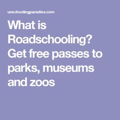 What is Roadschooling? Get free passes to parks, museums and zoos