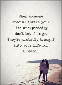 When someone special enters your life unexpectedly, don't let them go | Relationship Quotes - Quotes