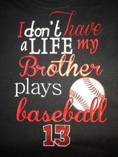 Items similar to Baseball Sister T-Shirt I Don't Have A Life My Brother Plays Baseball T-Shirt or Hoodie - Customized Vinyl on Etsy Baseball T Shirts, Baseball Sister, Baseball Crafts, Baseball Quotes, Softball Mom, Sports Shirts, Baseball Games, Travel Baseball, Baseball Girlfriend