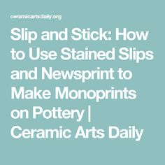Slip and Stick: How to Use Stained Slips and Newsprint to Make Monoprints on Pottery | Ceramic Arts Daily