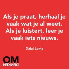 """""""Als je praat, herhaal je vaak wat je al weet. Als je luistert, leer je vaak iets nieuws."""" - Dalai Lama"""