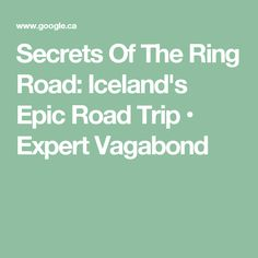 Secrets Of The Ring Road: Iceland's Epic Road Trip • Expert Vagabond