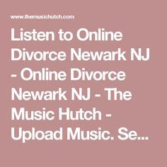 Listen to Online Divorce Newark NJ - Online Divorce Newark NJ - The Music Hutch - Upload Music. Search Music. Share Music. Listen to Music.