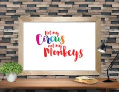 Not My Circus Not My Monkeys Not my Problem Funny Quote about Crazy People Dont Worry somebody else Gift for Her Instant Download HH0185