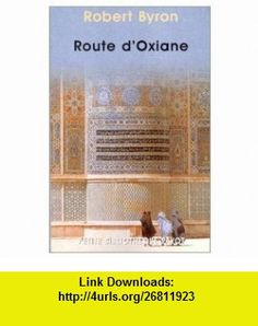 Route dOxiane (9782228895392) Robert Byron, Bruce Chatwin, Michel P�tris , ISBN-10: 2228895393  , ISBN-13: 978-2228895392 ,  , tutorials , pdf , ebook , torrent , downloads , rapidshare , filesonic , hotfile , megaupload , fileserve