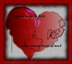 distance means so little... when someone means so much