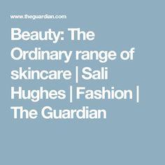 Beauty: The Ordinary range of skincare | Sali Hughes | Fashion | The Guardian