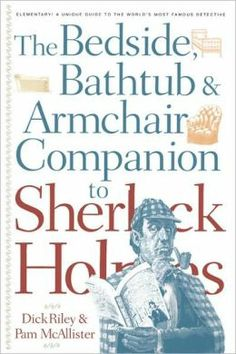 Bedside, Bathtub & Armchair Companion To Sherlock Holmes by Dick Riley & Pam McAllister (PR4624 .R55 1999)