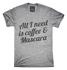All I Need Is Coffee and Mascara T-shirts, Hoodies,