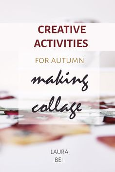 Creative activities | Making collage on a rainy autumn day,  http://www.laurabei.com/blog-content/2016/10/7/creative-activities-making-collage-on-a-rainy-autumn-day