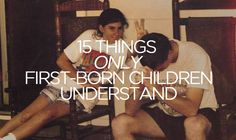 15 Things Only First-Born Children Understand
