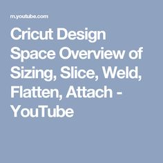 Cricut Design Space Overview of Sizing, Slice, Weld, Flatten, Attach - YouTube