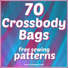 Here is a collection of 70 free sewing patterns; tutorials for crossbody bags!