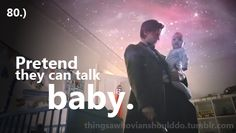 Things a Whovian should do: Pretend they can talk baby.  Submitted by:blancounpisedopisyandhedgehog-in-the-tardis.