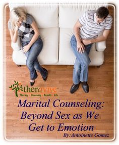 Marital Counseling: Beyond Sex as We Get to Emotion- Emotionally disconnected couples can have sex but the meaning is lost especially if one partner is only have sex to satisfy the needs of their partner.