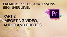 Adobe Premiere Pro CC 2014 Lessons - Part 2 - Importing Video, Audio, Ph...