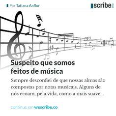 Suspeito que somos feitos da música - wescribe.co
