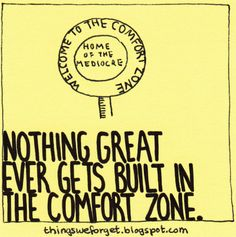 1125: Nothing great ever gets built in the comfort zone.