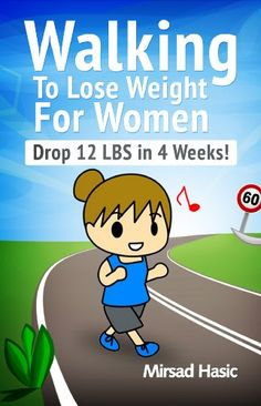 Walking to Lose Weight for Women - The Bulletproof Plan for Losing 12 LBS in 4 Weeks by Mirsad Hasic