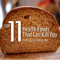 "Top 11 ""Health Foods"" That Can Kill You - The Real Food Guide therealfoodguide.com"
