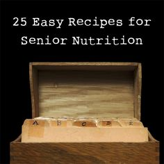 25 Easy Recipes for Senior Nutrition