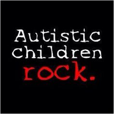 Autistic Kids do rock.  Literally.  My 11 year old son loves music and goes to concerts with me now ...