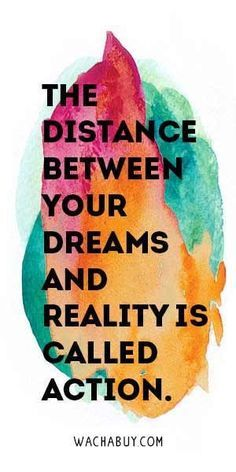 """The distance betwee ""The distance between your dreams and your reality is called action."" YES! Take steps everyday to pursue your dreams and work for what you really want! Carrie Fiter quotes words of wisdom blackout poetry travel quotes neon positive inspirational wisdom affirmations life quotes motivational quotes music quotes happiness relationship quotes intj infp thoughts truths infj feminism girl power love quotes"