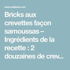 Bricks aux crevettes façon samoussas – Ingrédients de la recette : 2 douzaines de crevettes de belle taille , 6 feuilles de brick, 2 grosses tomates fraîches, 2 grosses gousses d'ail, 8