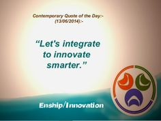 Contemporary Quote of the Day:- (13/06/2014):- by Enship/Innovation via slideshare