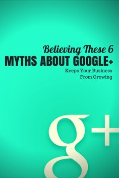 Believing These 6 Myths About Google+ Keeps Your Business From Growing #googleplus #myths http://ciked.com/blog/google-plus-myths/