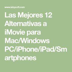 Las Mejores 12 Alternativas a iMovie para Mac/Windows PC/iPhone/iPad/Smartphones