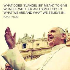 Evangelize joyfully.  -- Pope Francis