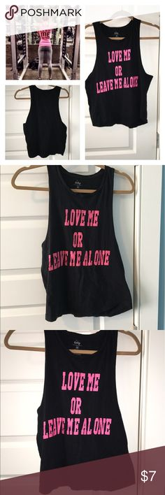 "Gym shirt ""love me or leave me alone"", size M Comfortable gym shirt that says love me or leave me alone sleeveless cut, crew neck Tops Muscle Tees"