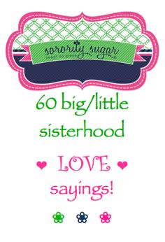 Express yourself with a LOVABLE saying for your big/little canvas, sign, or other craft. Adapt these quotes to your big/little, or insert your sorority name, to make them more custom. Share your sweet sisterhood affection! <3 BLOG LINK: http://sororitysugar.tumblr.com/post/101932701134/big-little-o-sisterhood-love-sayings#notes